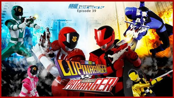 TokuNet Podcast #39 – Lupinranger vs Patranger: First Impressions