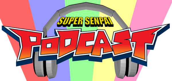 "Super Senpai Podcast #19 – ""Clip Show?!"""